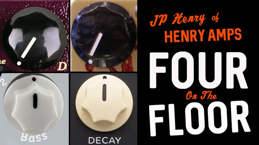 FOUR ON THE FLOOR-JP HENRY OF HENRY AMPLIFICATION - THE